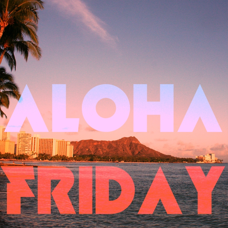 ALOHA FRIDAY